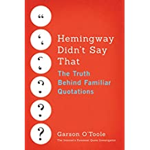 Hemingway Didn't Say That: The Truth Behind Familiar Quotations