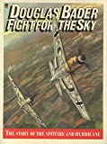 img - for Douglas Bader: Fight for the sky : the story of the Spitfire and the Hurricane book / textbook / text book