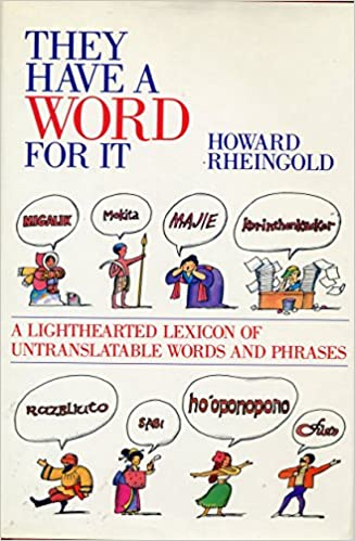 they have a word for it a lighthearted lexicon of untranslatable