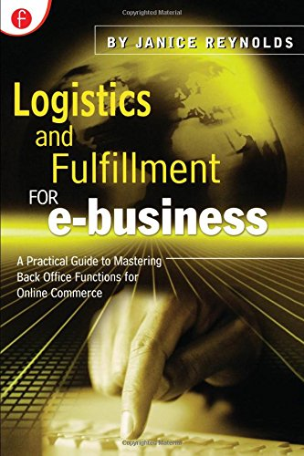 Logistics & Fulfillment for E-Business : A Practical Guide to Mastering Back Office Functions for Online Commerce by Brand: CRC Press