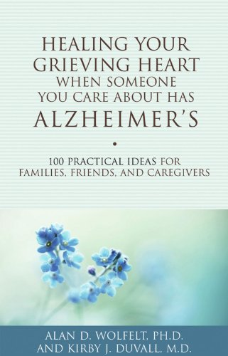 Healing Your Grieving Heart When Someone You Care About Has Alzheimer's: 100 Practical Ideas for Families, Friends, and Caregivers (Healing Your Grieving Heart series) - Someones Heart