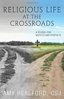 Religious Life at the Crossroads: A School for Mystics and Prophets by [Hereford CSJ, Amy]