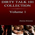 The Complete Dirty Talk 101 Collection, Book 1: Featuring 20 Dirty Talk & Relationship Guides Anyone Can Use   Denise Brienne