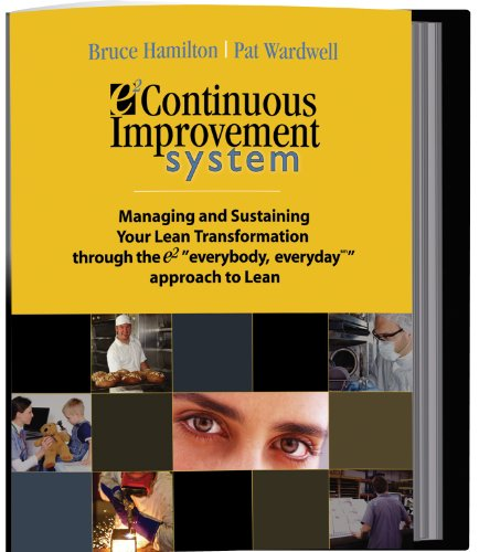 """e2 Continuous Improvement System: Managing & Sustaining your Lean Transformation through the """"e2 everybody, everyday"""" Approach to Lean Pdf"""