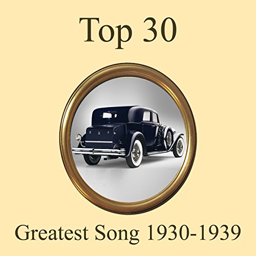 Top 30 Greatest Songs 1930-1939 Medley: Tumbling Tumbleweeds / If I Didn't Care / Continental / Sophisticated Lady / Wabash Cannonball / Moon Glow / They Can't Take That Away -