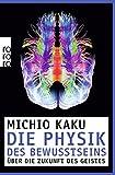 Die Physik des Bewusstseins: Über die Zukunft des Geistes