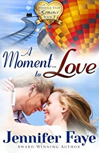 A Moment to Love: A Whistle Stop Romance, book 1 (Volume 1)
