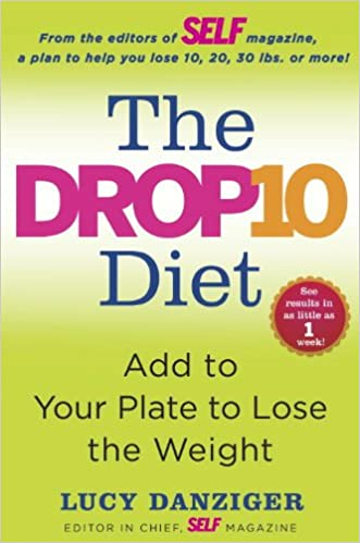 The Drop 10 Diet: Add to Your Plate to Lose the Weight
