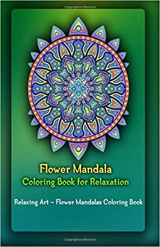 Flower Mandala Coloring Book for Relaxation: Relaxing Art ...