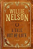 A Tale Out of Luck: A Novel by Willie Nelson front cover