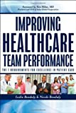 Improving Healthcare Team Performance : The 7 Requirements for Excellence in Patient Care, Bendaly, Leslie and Bendaly, Nicole, 1118199529