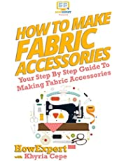 How To Make Fabric Accessories: Your Step-By-Step Guide To Making Fabric Accessories
