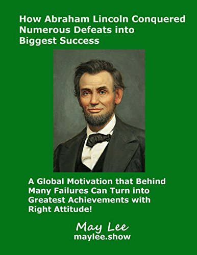Download How Abraham Lincoln Conquered Numerous Defeats into Biggest Success: A Global Motivation that Behind Many Failures Can Turn into Greatest Achievements with Right Attitude PDF