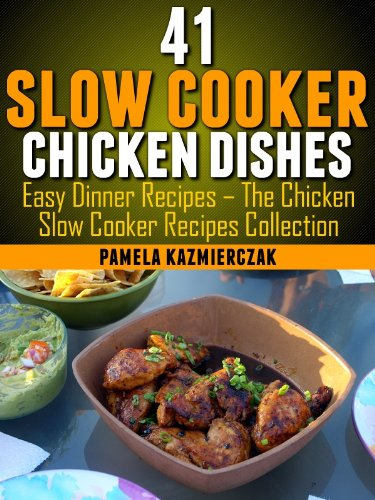 41 Slow Cooker Chicken Dishes – Including 11 Slow Cooker Soup Recipes (Easy Dinner Recipes – The Chicken (Crock Pot Chicken Soup)