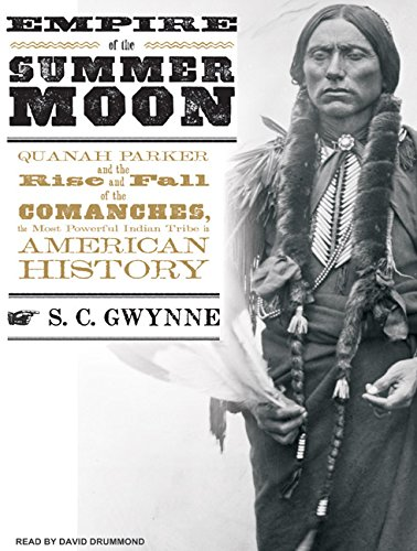 Empire of the Summer Moon: Quanah Parker and the Rise and Fall of the Comanches, the Most Powerful Indian Tribe in American History by Brand: Tantor Media