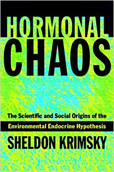 Hormonal Chaos: The Scientific and Social Origins of the Environmental Endocrine Hypothesis by Dr. Sheldon Krimsky PhD (1999-10-19)