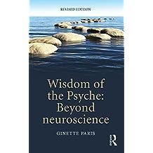 Wisdom of the Psyche: Beyond neuroscience