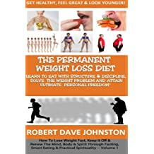 "The ""Permanent Weight Loss' Diet: How To Lose Weight Fast, Keep it Off & Renew The Mind, Body & Spirit Through Fasting, Smart Eating & Practical Spirituality"
