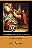 img - for The Conquest of the Old Southwest (Dodo Press) book / textbook / text book