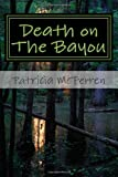 Death on the Bayou, Patricia McFerren, 1495400506