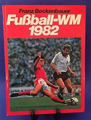 Fussball Wm 1982 Franz Beckenbauer 9783570006863 Amazon