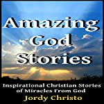 Amazing God Stories: Inspirational Christian Stories of Miracles from God: God Stories, Christian Miracles of Jesus, Book 1 | Jordy Christo