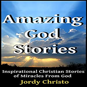 Amazing God Stories: Inspirational Christian Stories of Miracles from God Audiobook