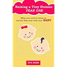 BABY BOOK: RAISING A TINY HUMAN: YEAR ONE: ADVICE FOR THE FIRST YEAR OF BEING A NEW PARENT (Newborn, Your Baby's First Year, Baby Milestones, Motherhood, Infant Care, Breastfeeding)