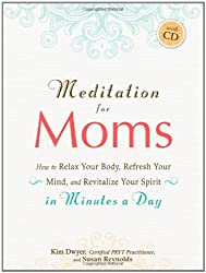 Meditation for Moms with CD: How to Relax Your Body, Refresh Your Mind, and Revitalize Your Spirit in Minutes a Day (Book & CD)