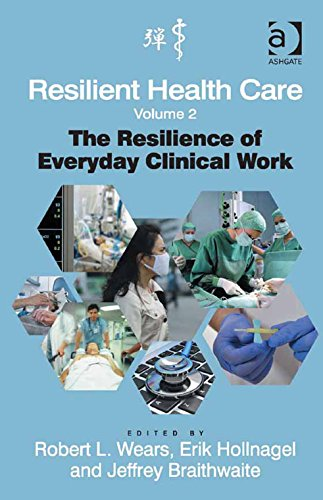 Resilient Health Care, Volume 2: The Resilience of Everyday Clinical Work (Ashgate Studies in Resilience Engineering) Pdf