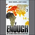 Enough: Why the World's Poorest Starve in An Age of Plenty Audiobook by Roger Thurow, Scott Kilman Narrated by Tavia Gilbert