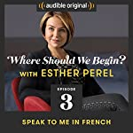 Ep. 3: Speak to Me in French | Esther Perel
