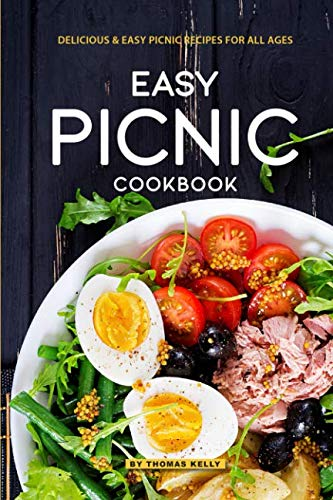 Easy Picnic Cookbook: Delicious Easy Picnic Recipes for All Ages by Thomas Kelly