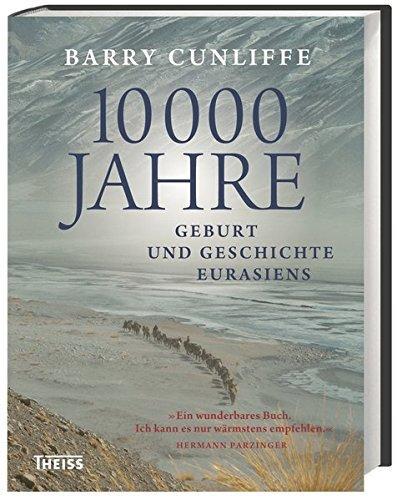 10000 Jahre: Geburt und Geschichte Eurasiens Gebundenes Buch – 21. November 2016 Barry Cunliffe Theiss Konrad 3806233764