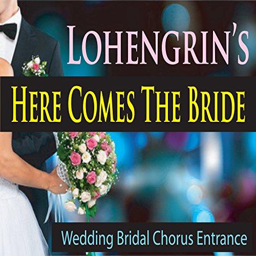Wedding Entrance Songs 2017: Lohengrin's Here Comes The Bride (Wedding Bridal Chorus