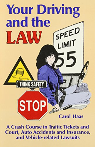 Your Driving and the Law: A Crash Course in Traffic Tickets and Courts, Auto Accidents and Insurance, and Vehicle-Related Lawsuits