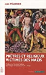 Prêtres et religieux victimes des nazis par Pélissier