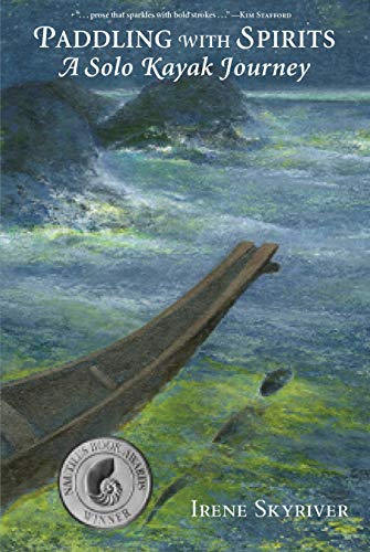 Paddling with Spirits: A Solo Kayak Journey -  Irene Skyriver, Paperback