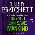 Only You Can Save Mankind Hörbuch von Terry Pratchett Gesprochen von: Richard Mitchley