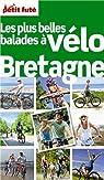 Petit Futé Balades à vélo Bretagne par Le Petit Futé
