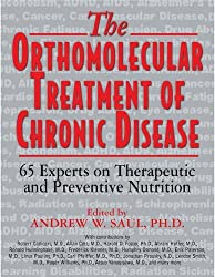 The Orthomolecular Treatment of Chronic Disease: 65 Experts on Therapeutic and Preventive Nutrition by Saul, Andrew W. (2014) Paperback