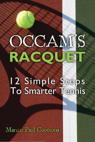 Occam's Racquet: 12 Simple Steps To Smarter Tennis by Marcus Paul Cootsona (2011-11-01)