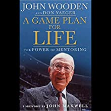 A Game Plan For Life: The Power of Mentoring Audiobook by John Wooden, Don Yeager, John Maxwelll Narrated by Paul Boehmer