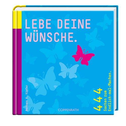 Lebe deine Wünsche: 444 Sachen zum Endlich-mal-Machen (Geschenkbücher für Erwachsene)