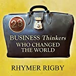 28 Business Thinkers Who Changed the World | Rhymer Rigby