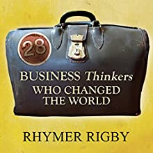 28 Business Thinkers Who Changed the World Audiobook by Rhymer Rigby Narrated by Colin Mace