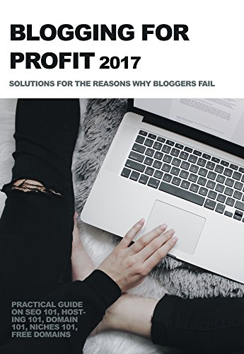 Blogging for profit 2017: Solutions for the reasons why bloggers fail