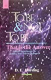 To be or Not to be, That is the Answer: Unique Experiments for Tapping Our Infinite Resources by Douglas E. Harding (2002-11-27)
