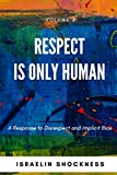 RESPECT IS ONLY HUMAN: A Response to Disrespect and