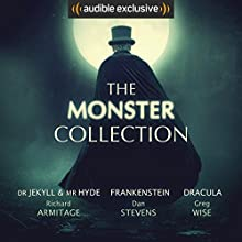 The Monster Collection Audiobook by Mary Shelley, Bram Stoker, Robert Louis Stevenson, Maria Mellins, Peter Howell Narrated by Richard Armitage, Dan Stevens, Greg Wise, Rachel Atkins